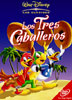 Los Tres Caballeros  - The Three Caballeros